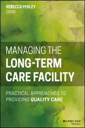 Managing the Long-Term Care Facility by Rebecca Perley