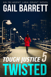 Tough Justice: Twisted (Part 5 of 8) by Gail Barrett