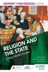 History+ for Edexcel A Level: Religion and the state in early modern Europe by Robin Bunce