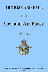 The Rise and Fall of the German Air Force by T Elmhirst