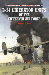 B-24 Liberator Units of the Fifteenth Air Force by Robert F Dorr