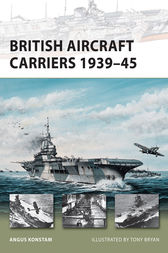 British Aircraft Carriers 1939-45 by Angus Konstam