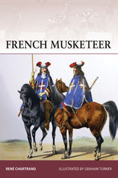 French Musketeer 1622-1775 by Rene Chartrand