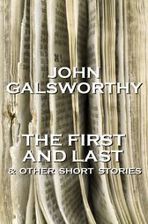 The First And Last & Other Short Stories by John Galsworthy