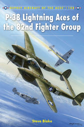 P-38 Lightning Aces of the 82nd Fighter Group by Steve Blake