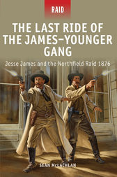 The Last Ride of the James-Younger Gang - Jesse James and the Northfield Raid 1876 by Sean McLachlan