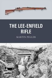 The Lee-Enfield Rifle by Martin Pegler