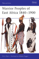 Warrior Peoples of East Africa 1840-1900 by CJ Peers
