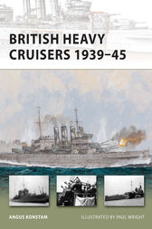 British Heavy Cruisers 1939-45 by Angus Konstam