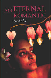 An Eternal Romantic by Sreelatha Chakravarthy