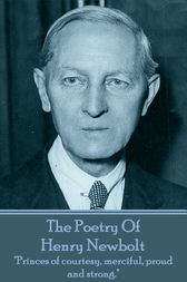 The Poetry Of Henry Newbolt by Henry Newbolt