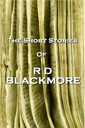 The Short Stories Of RD Blackmore by RD Blackmore