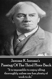 Passing Of The Third Floor Back by Jerome K Jerome