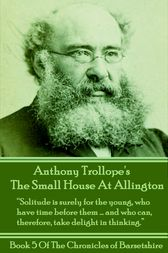 The Small House At Allington (Book 5) by Anthony Trollope