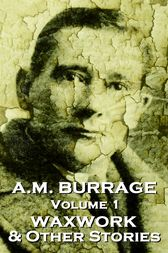 The Waxwork & Other Stories by A.M. Burrage