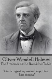 The Professor at the Breakfast Table by Oliver Wendell Holmes