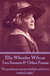 Two Sunsets & Other Poems by Ella Wheeler Wilcox