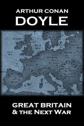 Great Britain And The Next War by Arthur Conan Doyle