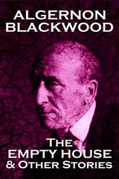The Empty House & Other Stories by Algernon Blackwood