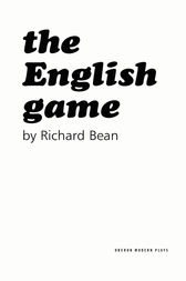 The English Game by Richard Bean