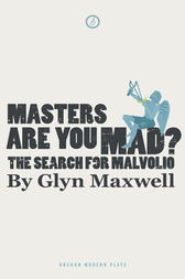 Masters Are You Mad? The Search For Malvolio by Glyn Maxwell