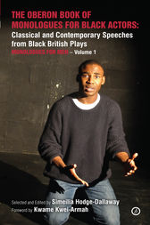 The Oberon Book of Monologues for Black Actors: Classical and Contemporary Speeches from Black British Plays: Monologues for Men – Volume 1 by Simeilia Hodge-Dallaway