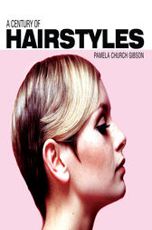 A Century of Hairstyles by Pamela Church Gibson
