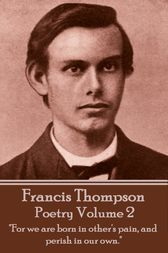 The Poetry Of Francis Thompson - Volume 2 by Francis Thompson