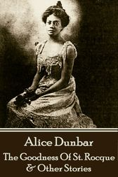 The Goodness Of St. Rocque & Other Stories by Alice Dunbar