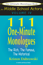 The Ultimate Monologue Book for Middle School Actors Volume IV by Kristen Dabrowski