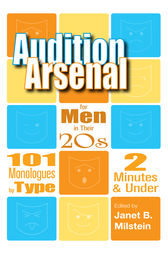 Audition Arsenal for Men in their 20's by Janet B. Milstein