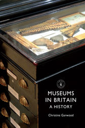 Museums in Britain by Christine Garwood