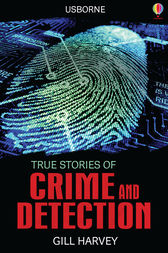 True Stories of Crime and Detection by Gill Harvey