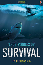 True Stories of Survival by Paul Dowswell