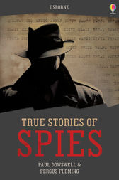 True Stories of Spies by Paul Dowswell