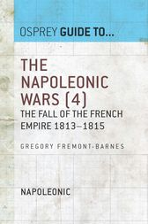 The Napoleonic Wars (4): The fall of the French empire 1813-1815 by Gregory Fremont-Barnes