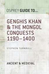 Genghis Khan & the Mongol Conquests 1190–1400 by Stephen Turnbull