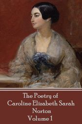 The Poetry of Caroline Elizabeth Sarah Norton - Volume 1 by Caroline   Elizabeth Sarah Norton