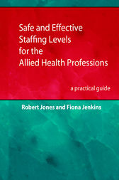 Safe and Effective Staffing Levels for the Allied Health Professions by Robert J Jones