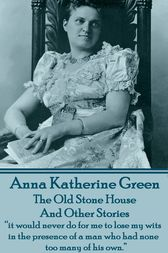The Old Stone House And Other Stories by Anna  Katherine Green