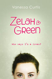 Zelah Green: Who Says I'm a Freak? by Vanessa Curtis