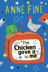 The Chicken Gave it to Me by Anne Fine