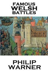 Famous Welsh Battles by Phillip Warner