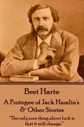 A Protegee of Jack Hamlin's & Other Stories by Bret Harte