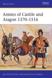 Armies of Castile and Aragon 1370–1516 by John Pohl
