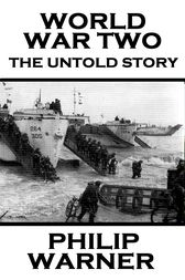 World War Two - The Untold Story by Phillip Warner