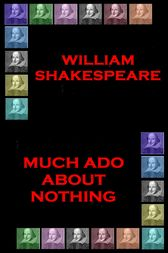 Much Ado About Nothing by Wiliam Shakespeare
