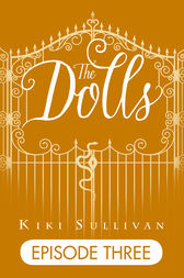 The Dolls - Episode 3 by Kiki Sullivan