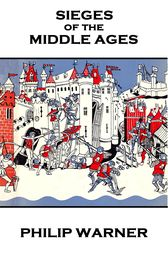Sieges Of The Middle Ages by Phillip Warner