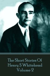 The Short Stories Of Henry S Whitehead - Volume 2 by Henry  S Whitehead